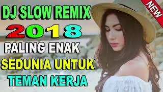 DJ CANTIK V2-SLOW REMIX 2018 PALING ENAK BUAT SANTAI