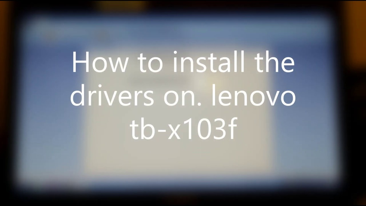 How to install the drivers on lenovo tb-x103f