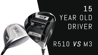 15 Year Old Driver – Taylormade R510TP vs. M3