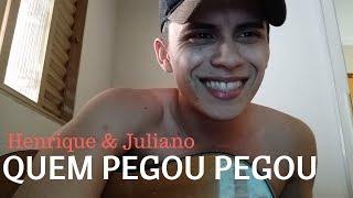 Quem Pegou Pegou - Henrique e Juliano (Cover)