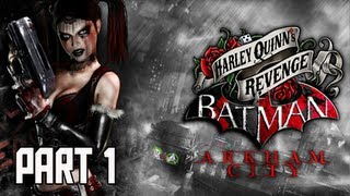 Batman Arkham City - Harley Quinn's Revenge DLC Walkthrough Part 1 PS3 XBOX PC Let's Play