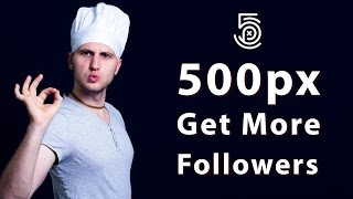 500px - 4 tips to build better profile and gain more followers