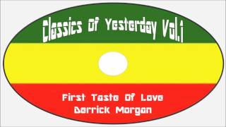 Derrick Morgan-First Taste Of Love (Classics Of Yesterday Vol.1)