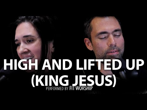 High and Lifted Up (KING JESUS) | Founded in Truth Fellowship