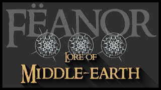 Lore of Middle-earth: Fëanor & The Ñoldor