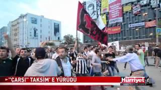 ÇARŞI  MARŞLARLA TAKSİM'E YÜRÜDÜ   Hürriyet TV Haber