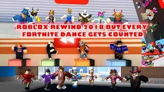 Roblox Rewind 2018 but every fortnite dance gets counted