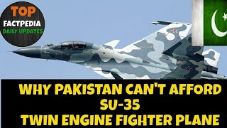 Pakistan :: Can't afford SU-35  twin engine jets : Top fact's