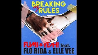 FUMI★YEAH! - Breaking My Rules (Feat. Flo Rida & Elle Vee
