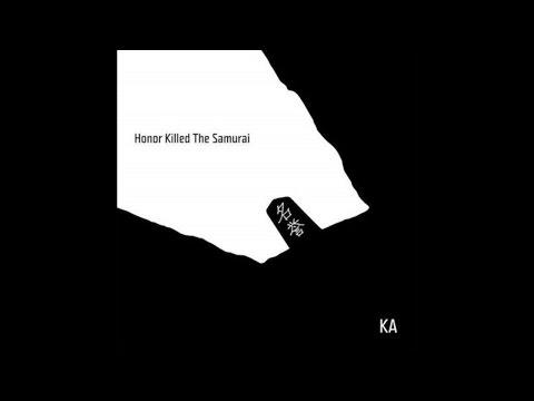 KA - ILLICIT FIELDS (hONOR KILLED THE SAMURAI) (2016)