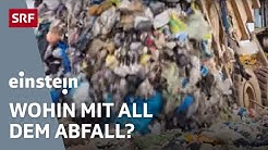 Abfallwahnsinn – Wo der Müll unserer Wegwerfgesellschaft landet   SRF Einstein