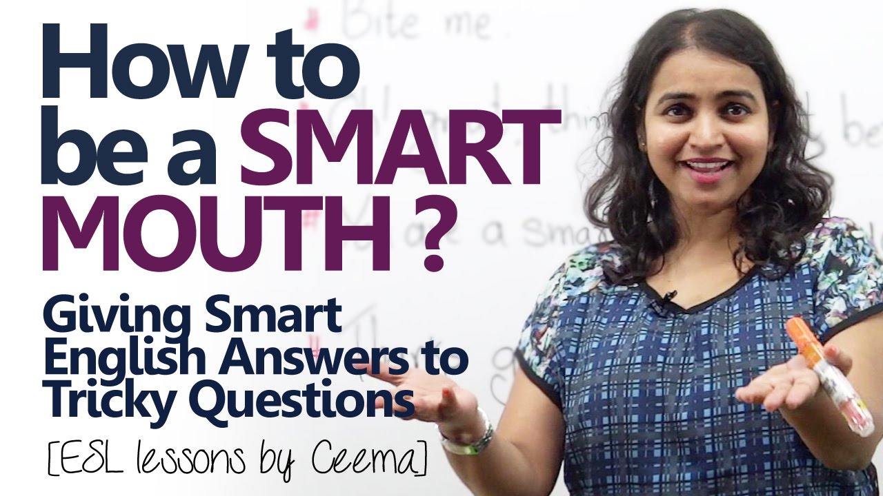 how to be a smart mouth? giving smart english answers. (english