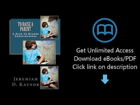 Download To Raise a Parent: A Path To Higher Consciousness (Volume 1) [P.D.F]