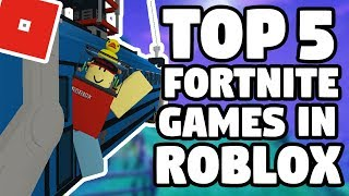 TOP 5 FORTNITE GAMES IN ROBLOX