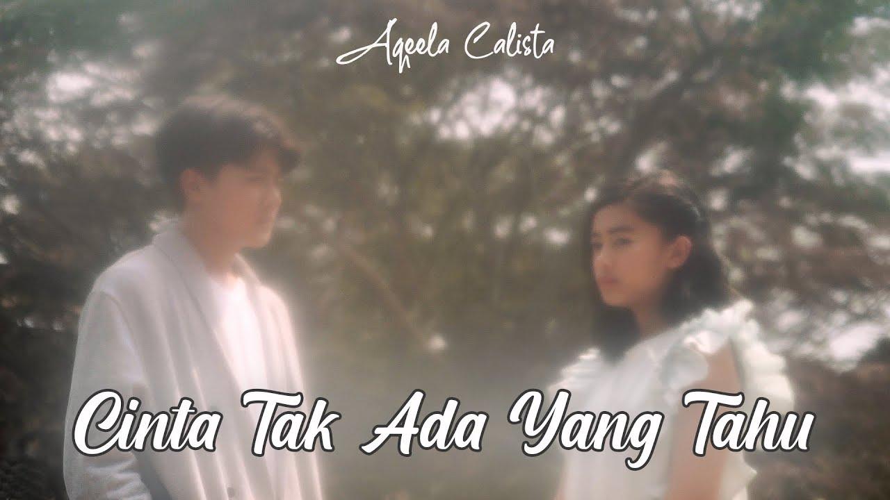 Download Cinta Tak Ada Yang Tahu | Aqeela Calista (Official Music Video)