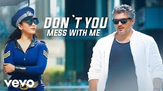 vedalam   dont you mess with me video ajith kumar anirudh ravichander