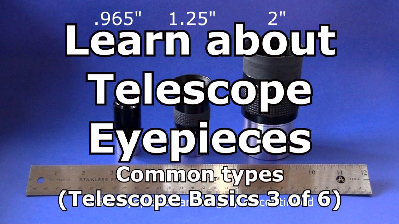 Telescope basics 3 of 6 : understanding common eyepieces for