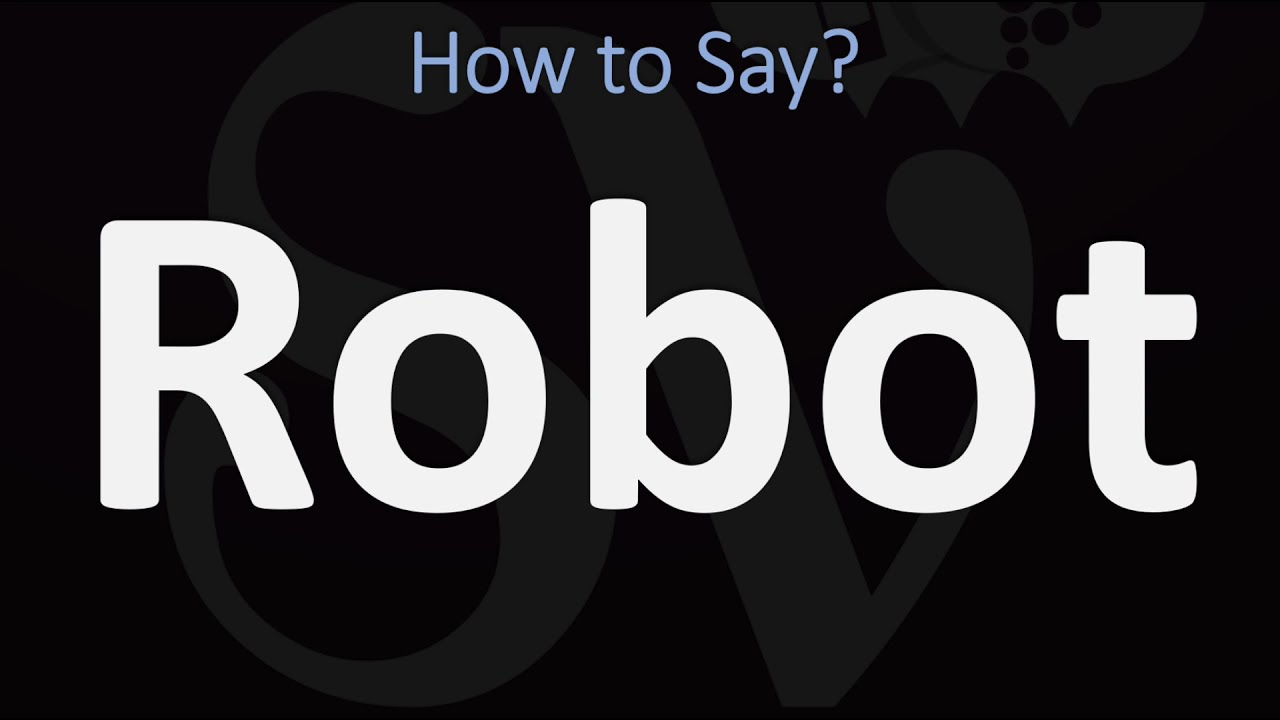 How to Pronounce Robot? (CORRECTLY)