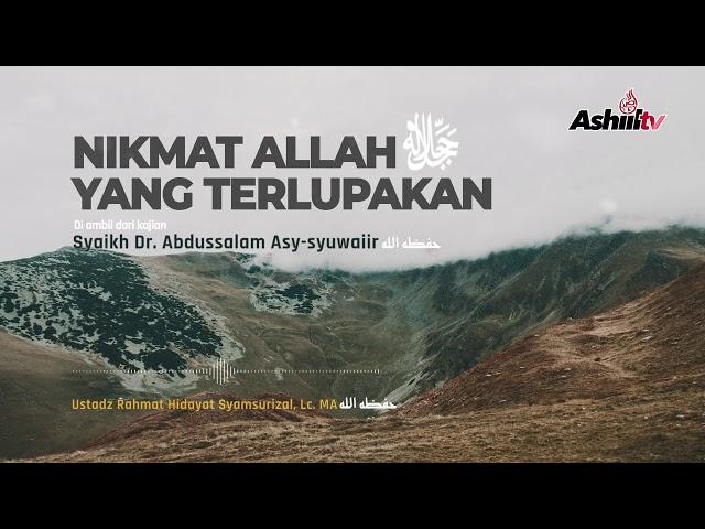 Nikmat Allah Yang Terlupakan - Ustadz Rahmat Hidayat Syamsurizal, Lc., MA
