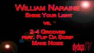 William Naraine - Shine Your Light vs. 2-4 Grooves feat. Flip Da Scrip - Make Noize