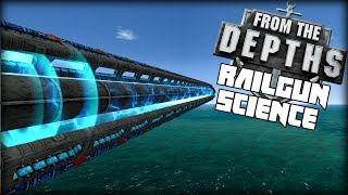 FROM THE DEPTHS SCIENCE   Testing out railguns and their potential