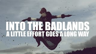 Into The Badlands - A Little Effort goes a Long Way