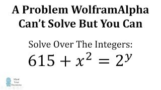 A Problem WolframAlpha Didn't Solve, But You Can (615 + x^2 = 2^y)