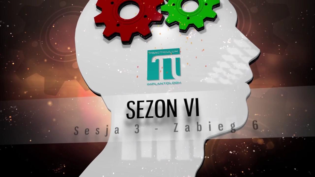 PRACTICULUM IMPLANTOLOGII SEZON VI  SESJA 3  ZABIEG 6
