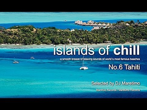 Islands Of Chill - No.6 Tahiti, Selected by DJ Maretimo, French Polynesia Chillout Flight