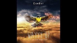 ComBat - Wayyy Up ft Olivia Hamilton (prod. CashMoney AP)
