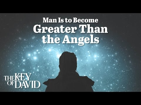 Man Is to Become Greater Than the Angels