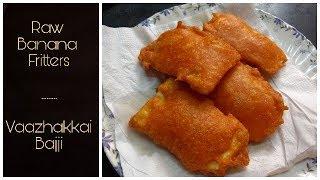 Raw Banana Fritters/ Vaazhakkai bajji Recipe