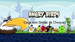 Angry Birds Classic-Caça aos Ondas de Choque!