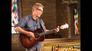 Steven Curtis Chapman - My Redeemer Is Faithful and True / DEEP ROOTS