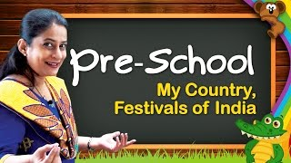 My Country, Festivals of India | Kids Kindergarten Learning Videos | Pre School Educational Videos