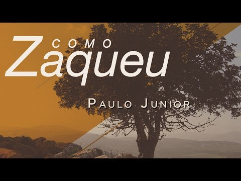 Como ZAQUEU - Paulo Junior