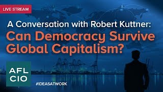 A Conversation with Robert Kuttner: Can Democracy Survive Global Capitalism?