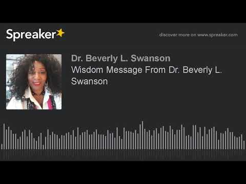 Wisdom Message From Dr. Beverly L. Swanson