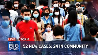 52 new Covid-19 cases; 24 in community, including 13 linked to airport cluster | THE BIG STORY