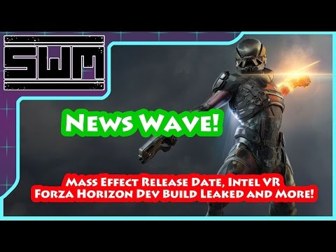 News Wave! - Mass Effect Release Date, Intel VR, Forza Horizon Dev Build Leaked and More!