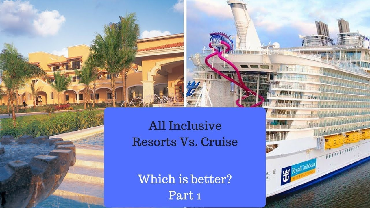 All Inclusive Resorts vs. Cruises. . .Which is Better? Part 1