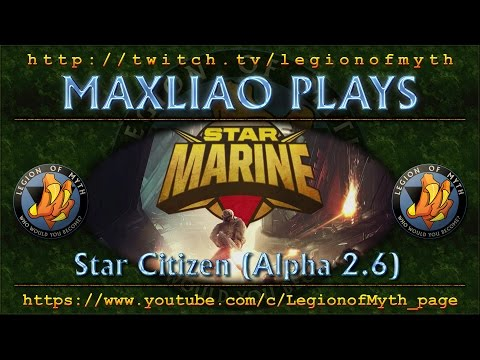 MaxLiao plays Star Marine (Star Citizen Alpha 2.6)