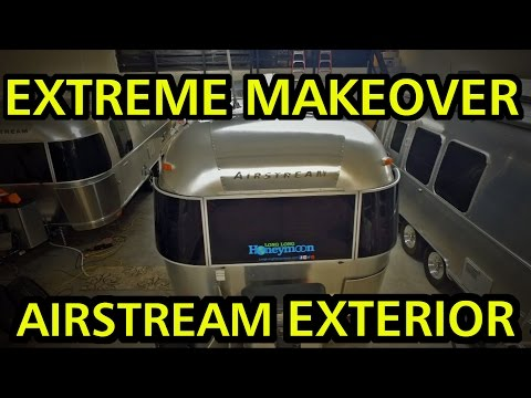 EXTREME MAKEOVER - AIRSTREAM EXTERIOR EDITION!
