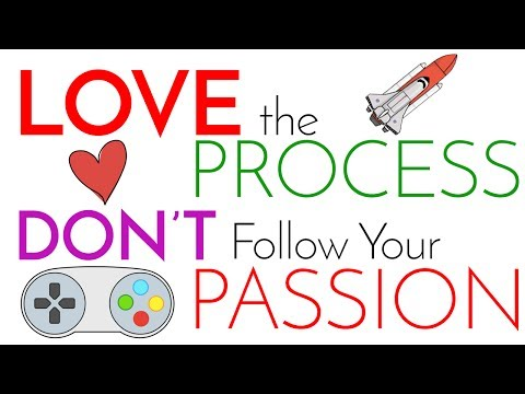 Love the Process | DON'T Follow Your Passion