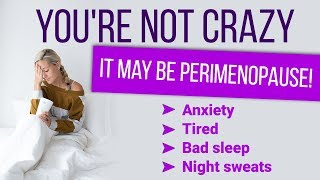 Youre Not Crazy It May Be Perimenopause Anxiety Tired Bad Sleep Night Sweats