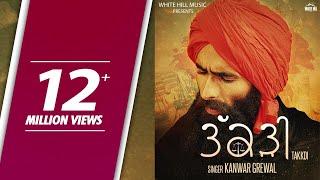 Latest Punjabi Songs 2017 Takkdi (Full Song) Kanwar Grewal New Punjabi Song 2017 Punjabi Songs