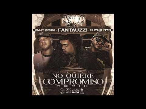 Benny Benni Ft. Fantauzzi y Chyno Nyno - No Quiere Compromiso (Remix)