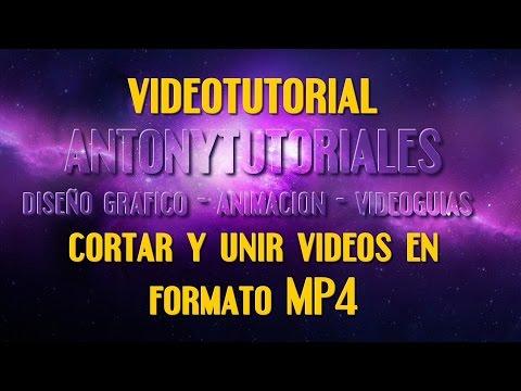 Videotutorial Como Unir  y Cortar Videos en MP4