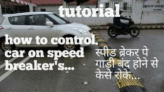 how to control car on speed breaker's|TUTORIAL|car driving for beginners in hindi|Learn to turn