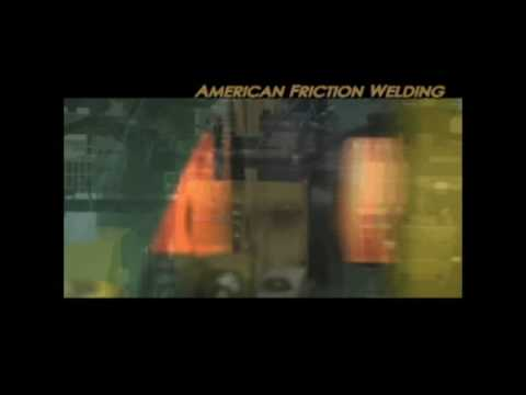 American Friction Welding - High Production Automated Friction Welding